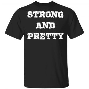 Strong and Pretty T-Shirts, Long Sleeve, Hoodies