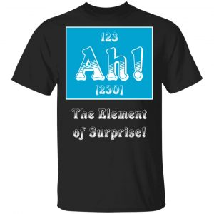 Ah! The element of surprise! T-Shirts, Long Sleeve, Hoodies