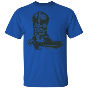 Life Is Better In Boots T Shirts, Hoodies, Long Sleeve 2