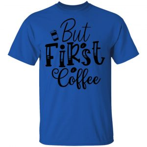 But First Coffee T Shirts, Hoodies, Long Sleeve 2