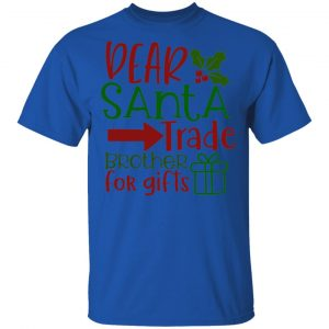 Dear Santa Trade Brother For Gifts-Ct1 T Shirts, Hoodies, Long Sleeve 2