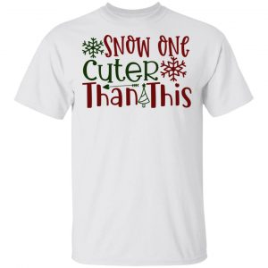 Snow One Cuter Than This-Ct1 T Shirts, Hoodies, Long Sleeve