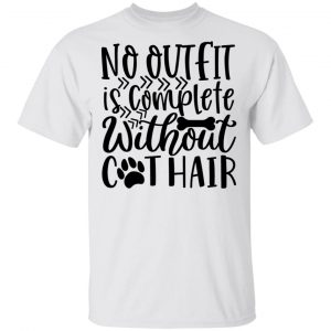 No Outfit is Complete Without Cat Hair-01 T Shirts, Hoodies, Long Sleeve