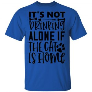 It_s Not Drinking Alone If The Cat Is Home-01 T Shirts, Hoodies, Long Sleeve 2