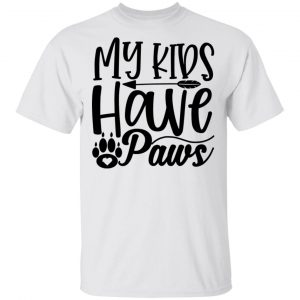 My Kids Have Paws T Shirts, Hoodies, Long Sleeve