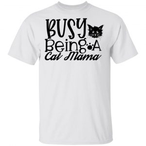 Busy Being A Cat Mama-01 T Shirts, Hoodies, Long Sleeve