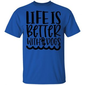 Life Is Better With Dogs T Shirts, Hoodies, Long Sleeve 2