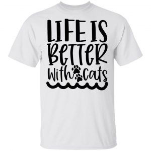 Life Is Better With Cats-01 T Shirts, Hoodies, Long Sleeve