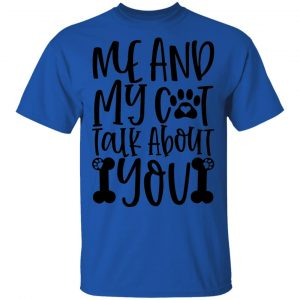Me And My Cat Talk About You-01 T Shirts, Hoodies, Long Sleeve 2
