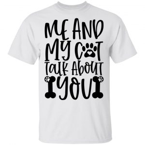 Me And My Cat Talk About You-01 T Shirts, Hoodies, Long Sleeve