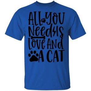 All You Need Is Love And A Cat-01 T Shirts, Hoodies, Long Sleeve 2