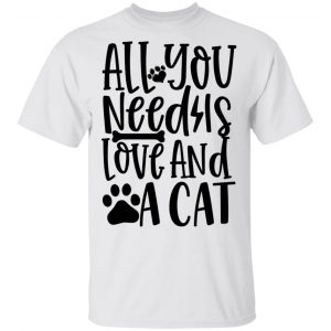 All You Need Is Love And A Cat-01 T Shirts, Hoodies, Long Sleeve