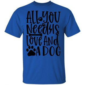 All You Need Is Love And A Dog T Shirts, Hoodies, Long Sleeve 2