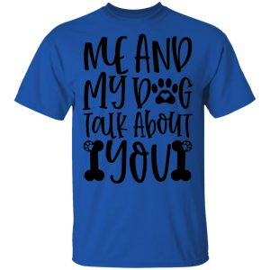 Me And My Dog Talk About You T Shirts, Hoodies, Long Sleeve 2