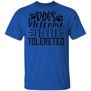 Dogs Welcome People Tolereted T Shirts, Hoodies, Long Sleeve 2