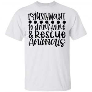 I Just Want To Drink Wine _ Rescue Animals T Shirts, Hoodies, Long Sleeve