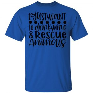 I Just Want To Drink Wine _ Rescue Animals T Shirts, Hoodies, Long Sleeve 2