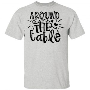Around The Table T Shirts, Hoodies, Long Sleeve 2