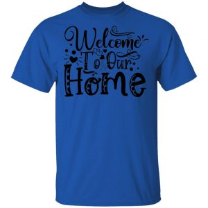 Welcome To Our Home T Shirts, Hoodies, Long Sleeve 2
