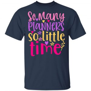 So Many Planners So Little Time T-Shirts, Long Sleeve, Hoodies 2