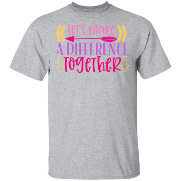 Let_S Make A Difference Together T-Shirts, Long Sleeve, Hoodies 6