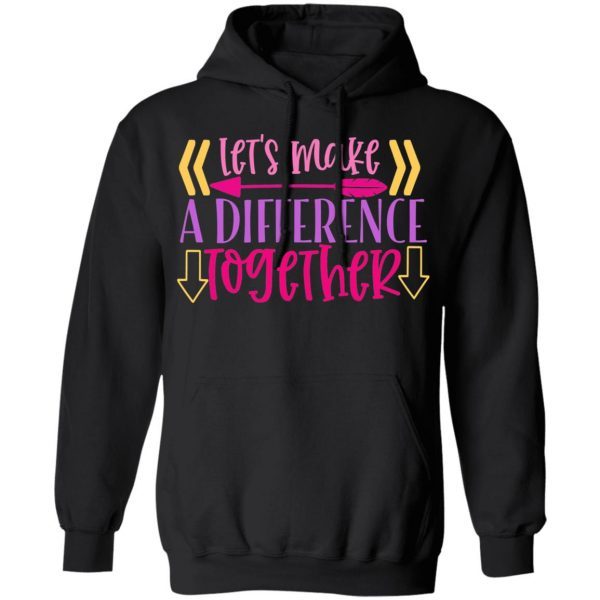 Let_S Make A Difference Together T-Shirts, Long Sleeve, Hoodies 13