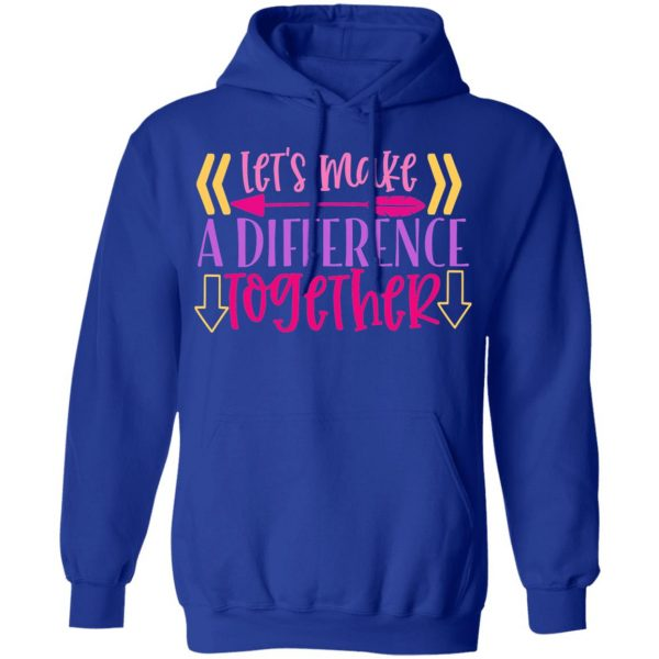 Let_S Make A Difference Together T-Shirts, Long Sleeve, Hoodies 15