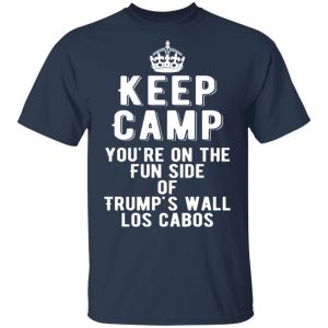 Keep Calm You're On The Fun Side Of Trump's Wall Los Cabos T-Shirts, Long Sleeve, Hoodies 2