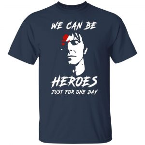 We Can Be Heroes Just For One Day – David Bowie T-Shirts, Long Sleeve, Hoodies 2