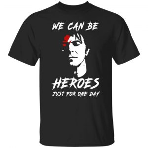 We Can Be Heroes Just For One Day – David Bowie T-Shirts, Long Sleeve, Hoodies
